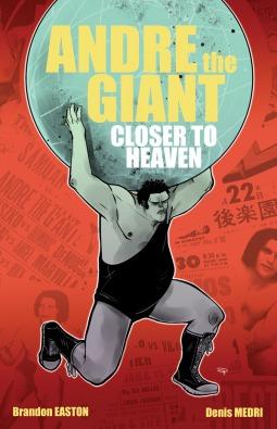 Andre the Giant: Closer to Heaven by Denis Medri, Brandon Easton