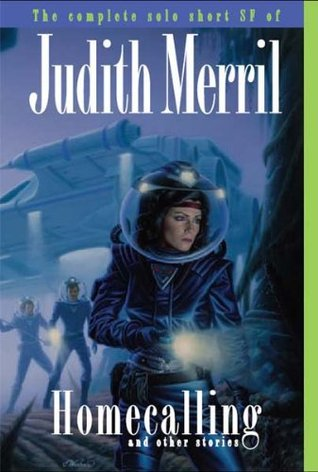 Homecalling and Other Stories: The Complete Solo Short SF of Judith Merril by Judith Merril, Elisabeth Carey