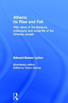 Athens: Its Rise and Fall: With Views of the Literature, Philosophy, and Social Life of the Athenian People by Edward Bulwer-Lytton