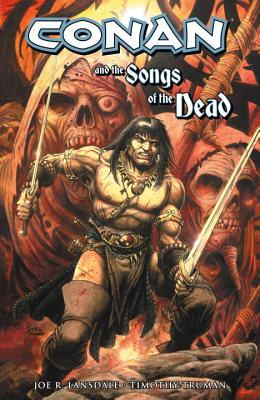 Conan and the Songs Of The Dead by Timothy Truman, Joe R. Lansdale