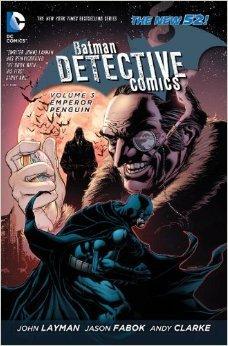 Batman – Detective Comics, Volume 3: Emperor Penguin by Sandu Florea, Henrik Jonsson, Jason Fabok, John Layman, Andy Clarke