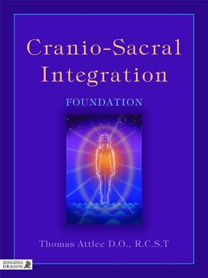 Cranio-Sacral Integration: Foundation by Thomas Attlee D. O. R. C. S. T.