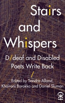 Stairs and Whispers: D/deaf and Disabled Poets Write Back by Sandra Alland, Khairani Barokka, Daniel Sluman