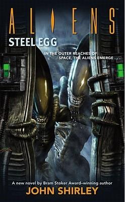Aliens: Steel Egg by John Shirley