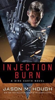 Injection Burn: A Dire Earth Novel by Jason M. Hough