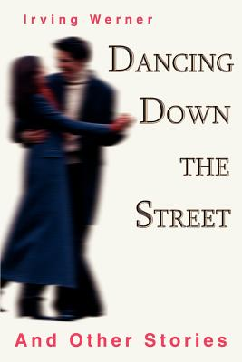 Dancing Down The Street: And Other Stories by Irving Werner