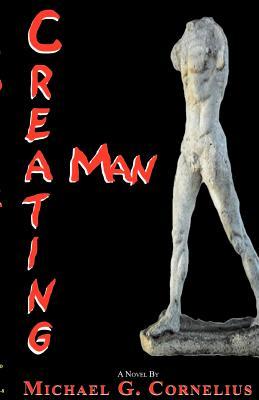 Creating Man by Michael G. Cornelius