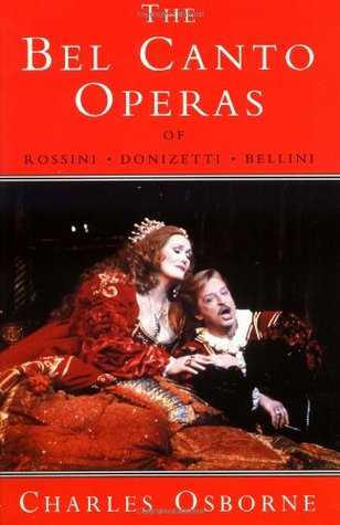 Bel Canto Operas of Rossini, Donizetti, and Bellini by Charles Osborne