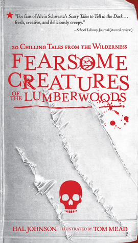 Fearsome Creatures of the Lumberwoods: 20 Chilling Tales from the Wilderness by Hal Johnson, Tom Mead