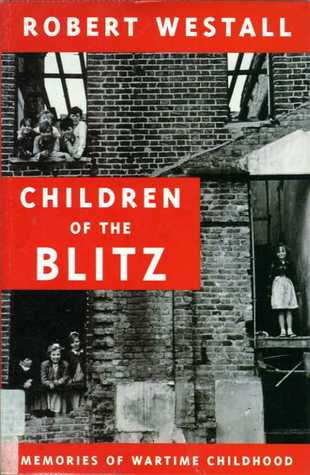 Children of the Blitz: Memories of Wartime Childhood by Robert Westall