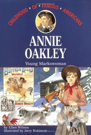 Annie Oakley: Young Markswoman by Ellen Wilson, Jerry Robinson
