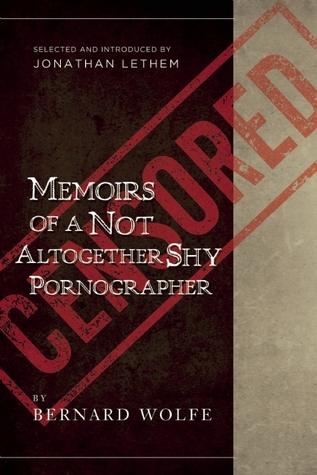 Memoirs of a Not Altogether Shy Pornographer by Jonathan Lethem, Bernard Wolfe