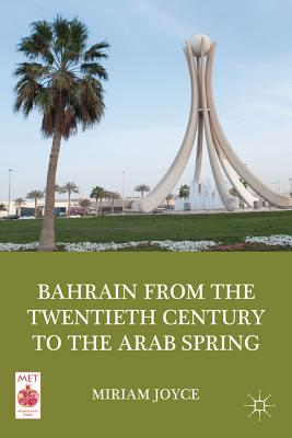Bahrain from the Twentieth Century to the Arab Spring by M. Joyce