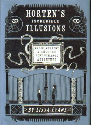 Horten's Incredible Illusions: Magic, Mystery & Another Very Strange Adventure by Lissa Evans