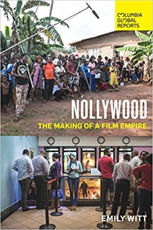 Nollywood: The Making of a Film Empire by Emily Witt