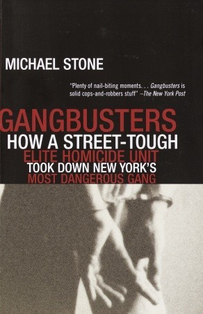Gangbusters: How a Street Tough, Elite Homicide Unit Took Down New York's Most Dangerous Gang by Michael Stone