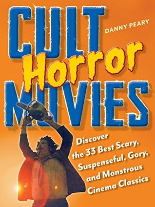 Cult Horror Movies: Discover the 33 Best Scary, Suspenseful, Gory, and Monstrous Cinema Classics by Danny Peary