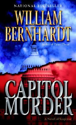 Capitol Murder: A Novel of Suspense by William Bernhardt