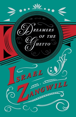 Dreamers of the Ghetto: With a Chapter From English Humorists of To-day by J. A. Hammerton by Israel Zangwill