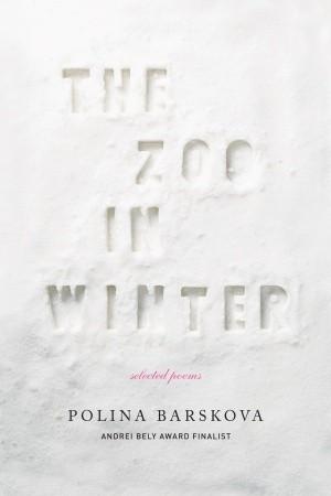 The Zoo in Winter: Selected Poems by Polina Barskova, David Stromberg, Boris Dralyuk