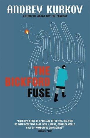 The Bickford Fuse by Andrey Kurkov, Boris Dralyuk