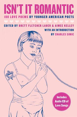 Isn't It Romantic: 100 Love Poems by Younger American Poets by Aimee Kelley, Brett Fletcher Lauer