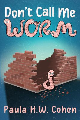 Don't Call Me Worm by Cohen, Paula H. W. Cohen