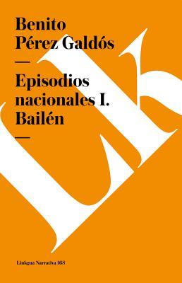 Episodios nacionales I. Bailén by Benito Pérez Galdós