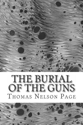 The Burial of the Guns: (Thomas Nelson Page Classics Collection) by Thomas Nelson Page