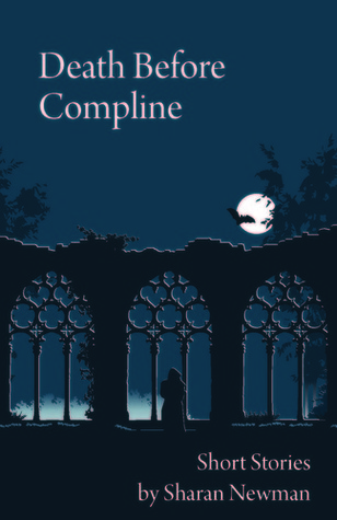 Death Before Compline: Short Stories by Sharan Newman by Sharan Newman