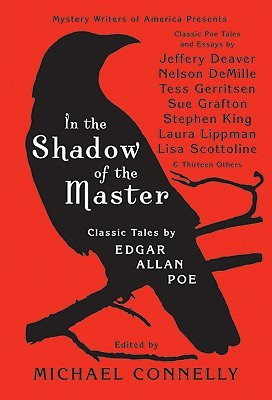 In the Shadow of the Master: Classic Tales by Edgar Allan Poe and Essays by Jeffery Deaver, Nelson DeMille, Tess Gerritsen, Sue Grafton, Stephen King, Laura Lippman, Lisa Scottoline, and Thirteen Others by Sue Grafton, Jeffery Deaver, P.J. Parrish, Michael Connelly, Lisa Scottoline, Tess Gerritsen, Joseph Wambaugh, Lawrence Block, Nelson DeMille, Stephen King, Sara Paretsky, Laurie R. King, Laura Lippman, T. Jefferson Parker