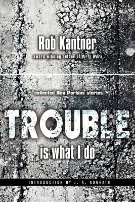Trouble is What I Do (Point Blank) by Rob Kantner