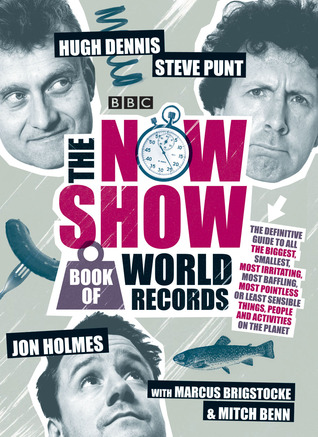 The Now Show Book of World Records by Marcus Brigstocke, Jon Holmes, Hugh Dennis, Mitch Benn, Steve Punt
