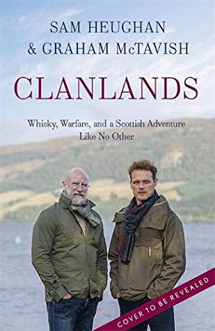 Clanlands: Whisky, Warfare, and a Scottish Adventure Like No Other by Graham McTavish, Sam Heughan