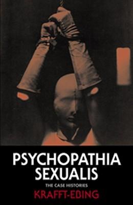 Psychopathia Sexualis: The Case Histories by Richard von Krafft-Ebing