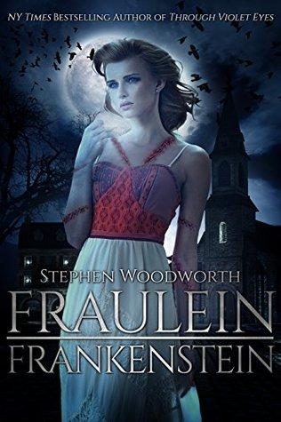 Fraulein Frankenstein by Stephen Woodworth
