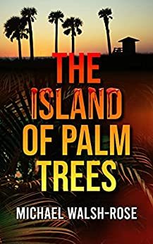 The Island of Palm Trees by Michael Walsh-Rose