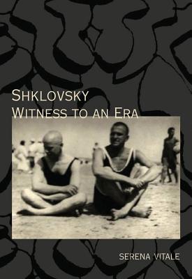 Shklovsky: Witness to an Era by Viktor Shklovskii, Serena Vitale