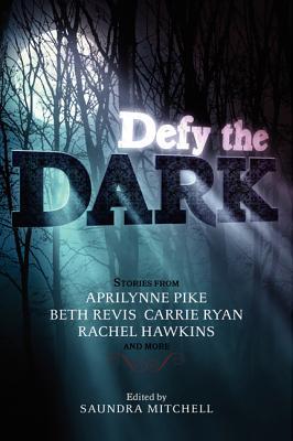 Defy the Dark by Saundra Mitchell, Aprilynne Pike, Carrie Ryan