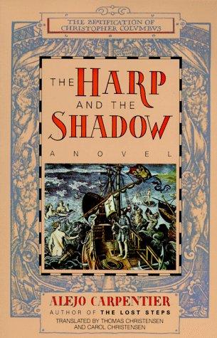 The Harp and the Shadow by Alejo Carpentier, Carol Christensen, Thomas Christensen