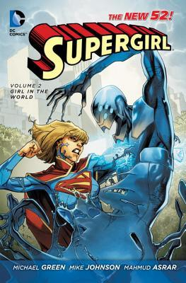 Supergirl, Vol. 2: Girl in the World by Michael Green, Mahmud Asrar, Mike Johnson