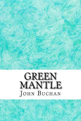 Green Mantle: (John Buchan Classics Collection) by John Buchan