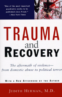 Trauma and Recovery: The Aftermath of Violence - From Domestic Abuse to Political Terror by Judith Lewis Herman