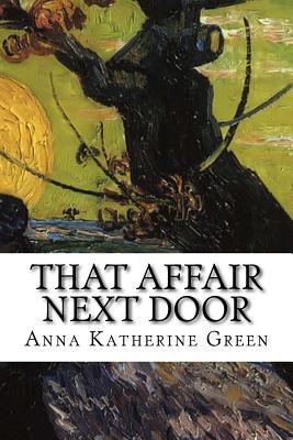 That Affair Next Door by Anna Katherine Green