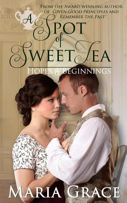 A Spot of Sweet Tea: Hope and Beginnings Short Story Collection by Maria Grace