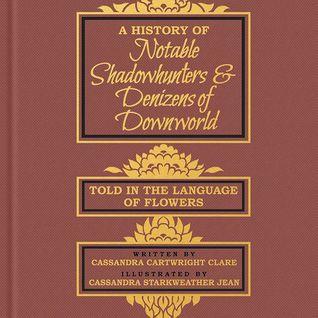 A History of Notable Shadowhunters & Denizens of Downworld by Cassandra Jean, Cassandra Clare