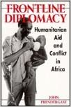 Frontline Diplomacy: Humanitarian Aid and Conflict in Africa by John Prendergast