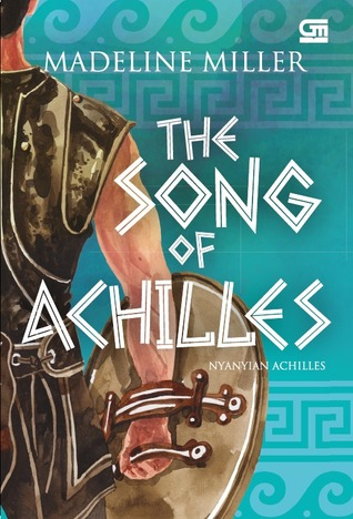 The Song of Achilles - Nyanyian Achilles by Tanti Lesmana, Madeline Miller