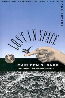 Lost in Space: Probing Feminist Science Fiction and Beyond by Marleen S. Barr, Marge Piercy