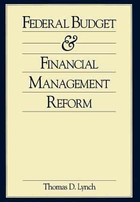 Federal Budget and Financial Management Reform by Thomas Lynch